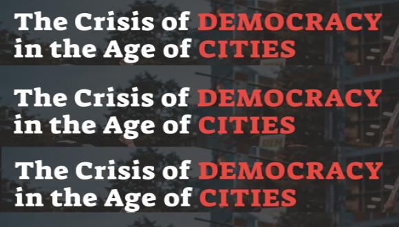 משבר הדמוקרטיה בעידן הערים | הזמנה לכנס, 31 באוגוסט וה-1,2 בספטמבר 2021
